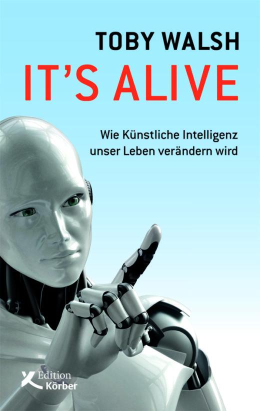 Toby Walsh: It's alive. Wie Künstliche Intelligenz unser Leben verändern wird. Edition Körber, Hamburg, 352 Seiten, 18 Euro. ISBN: 978-3-89684-266-4